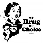 "A black and white cartoon of a smiling woman holding a steaming cup of coffee says ""My Drug of Choice"""